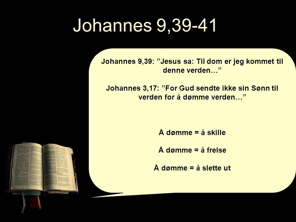 Johannes 9,39: Jesus sa: Til dom er jeg kommet til denne verden…