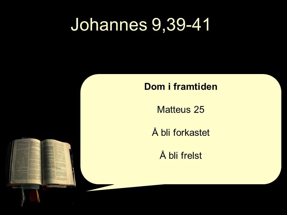 Johannes 9,39-41 Dom i framtiden Matteus 25 Å bli forkastet