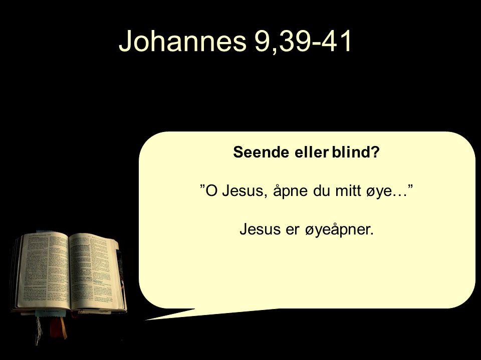 O Jesus, åpne du mitt øye…