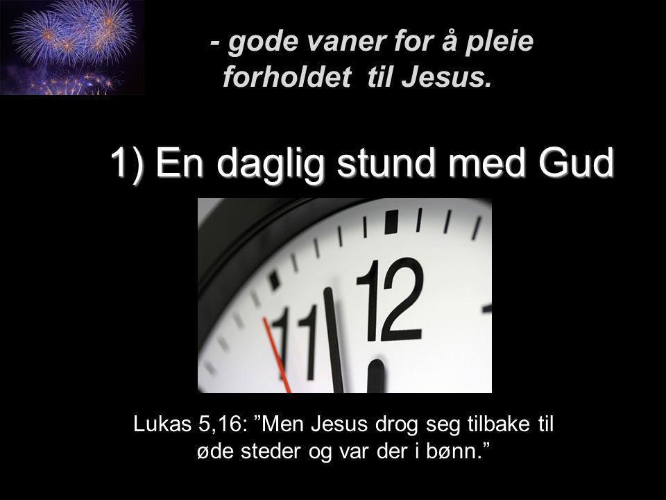 1) En daglig stund med Gud