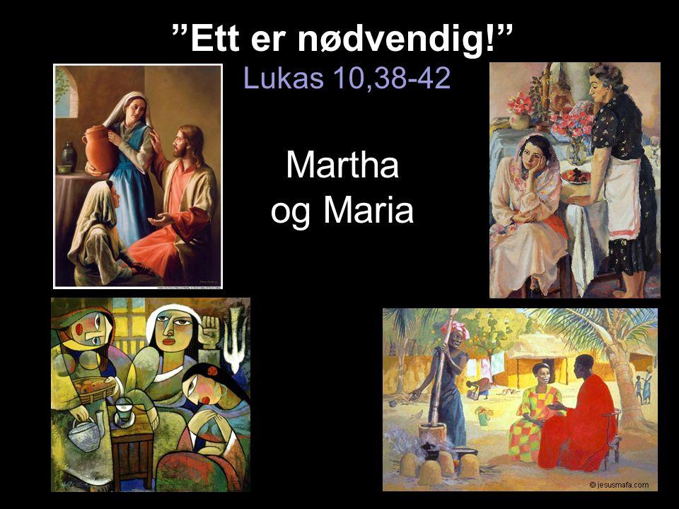 Ett er nødvendig! Lukas 10,38-42 Martha og Maria