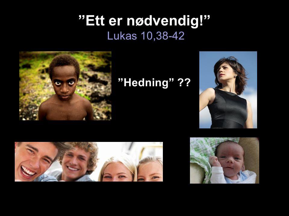 Ett er nødvendig! Lukas 10,38-42