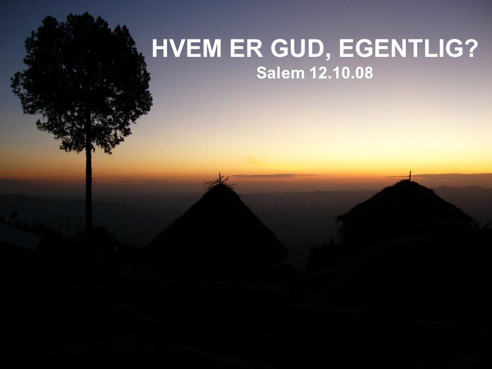 HVEM ER GUD, EGENTLIG Salem 12.10.08