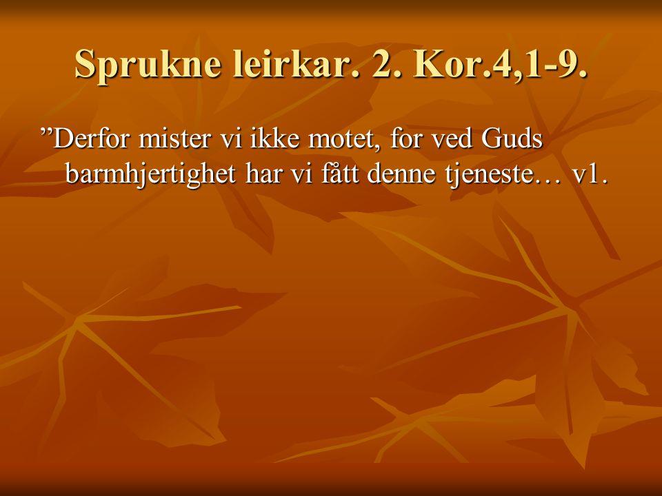 Sprukne leirkar. 2. Kor.4,1-9.
