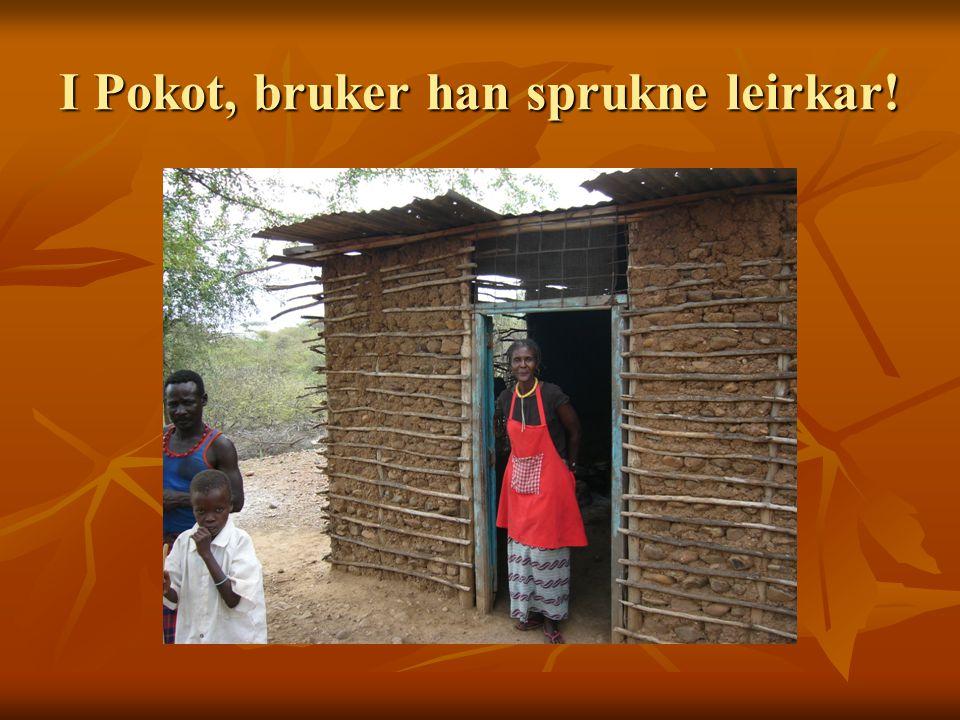 I Pokot, bruker han sprukne leirkar!