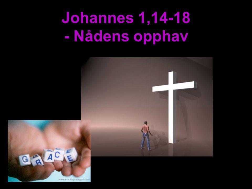 Johannes 1,14-18 - Nådens opphav