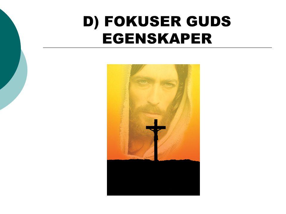 D) FOKUSER GUDS EGENSKAPER