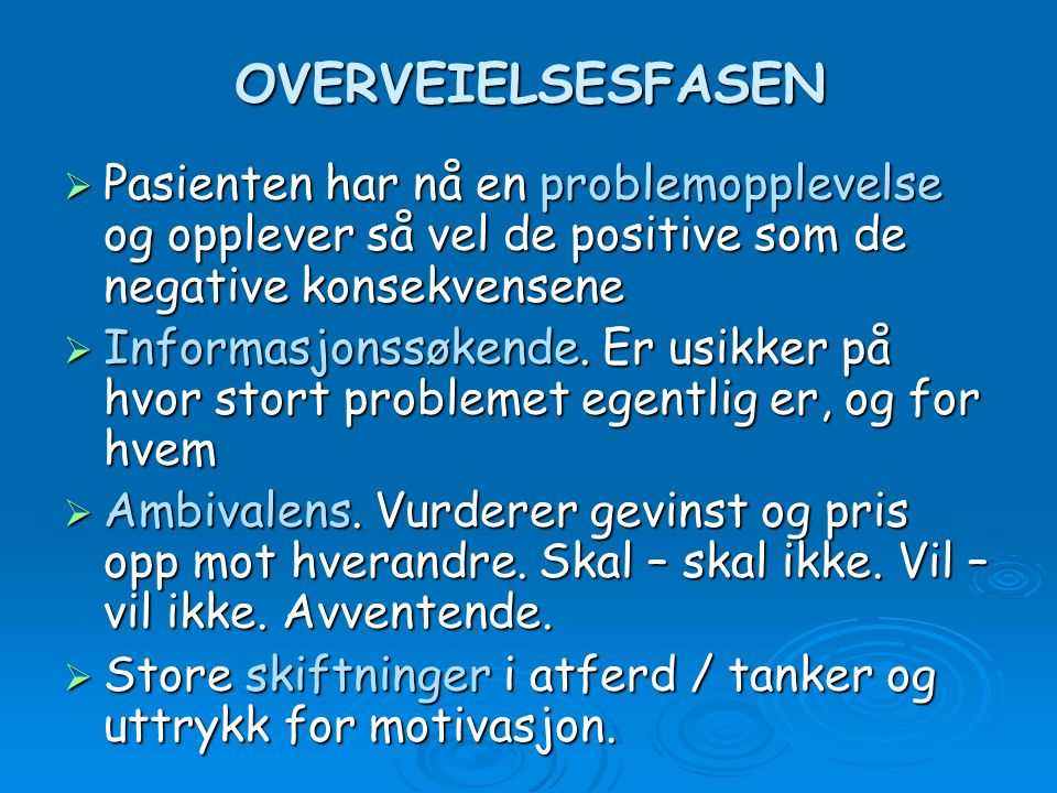 OVERVEIELSESFASEN Pasienten har nå en problemopplevelse og opplever så vel de positive som de negative konsekvensene.