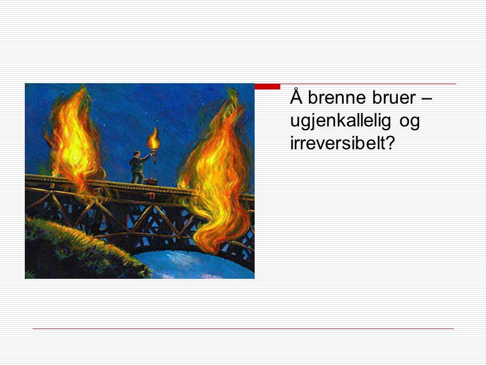 Å brenne bruer – ugjenkallelig og irreversibelt
