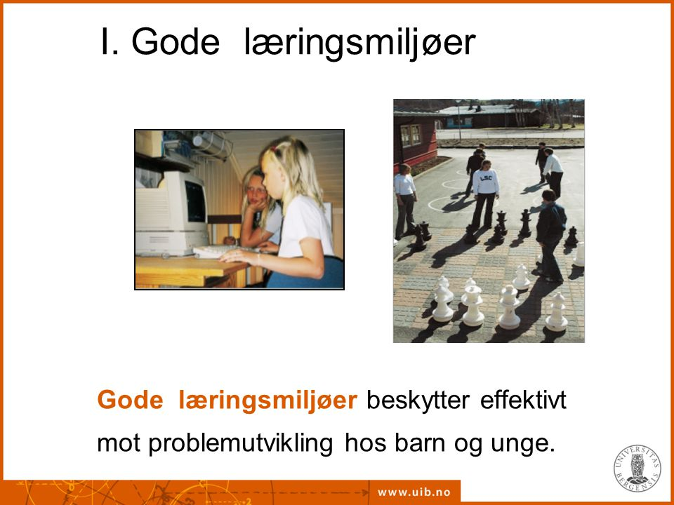 I. Gode læringsmiljøer Gode læringsmiljøer beskytter effektivt