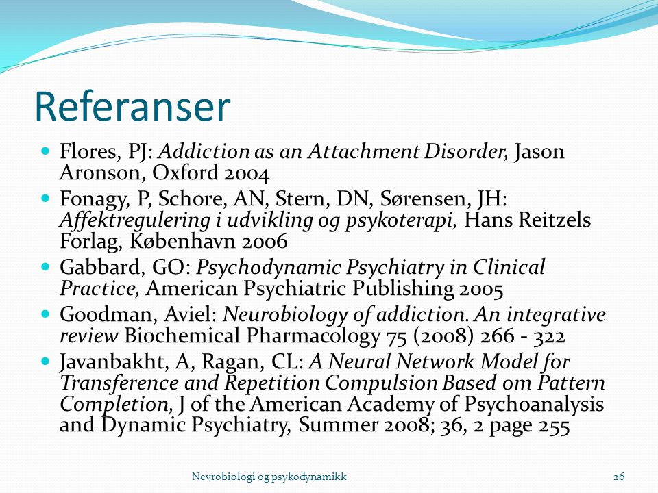 Referanser Flores, PJ: Addiction as an Attachment Disorder, Jason Aronson, Oxford 2004.
