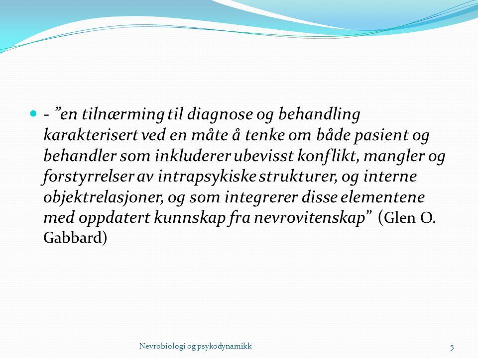- en tilnærming til diagnose og behandling karakterisert ved en måte å tenke om både pasient og behandler som inkluderer ubevisst konflikt, mangler og forstyrrelser av intrapsykiske strukturer, og interne objektrelasjoner, og som integrerer disse elementene med oppdatert kunnskap fra nevrovitenskap (Glen O. Gabbard)
