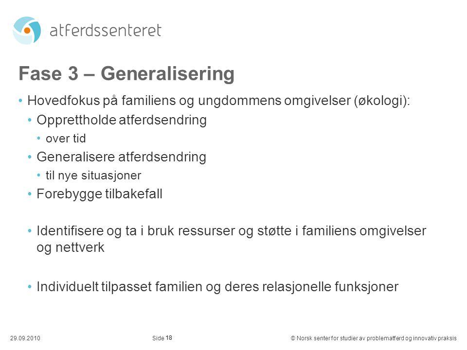 Fase 3 – Generalisering Hovedfokus på familiens og ungdommens omgivelser (økologi): Opprettholde atferdsendring.