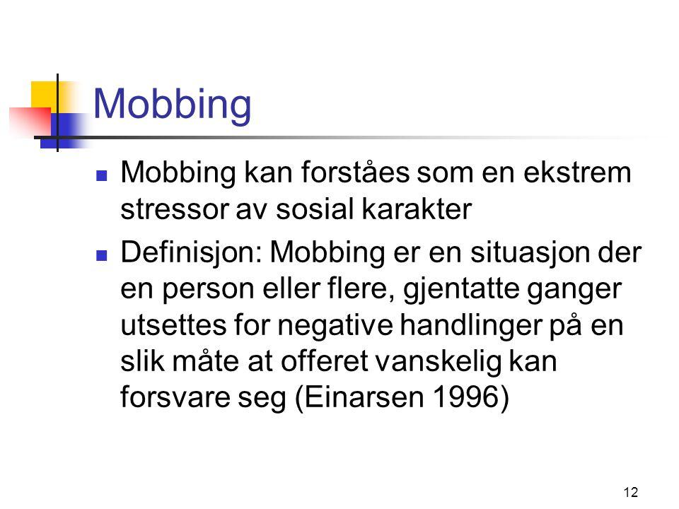 Mobbing Mobbing kan forståes som en ekstrem stressor av sosial karakter.
