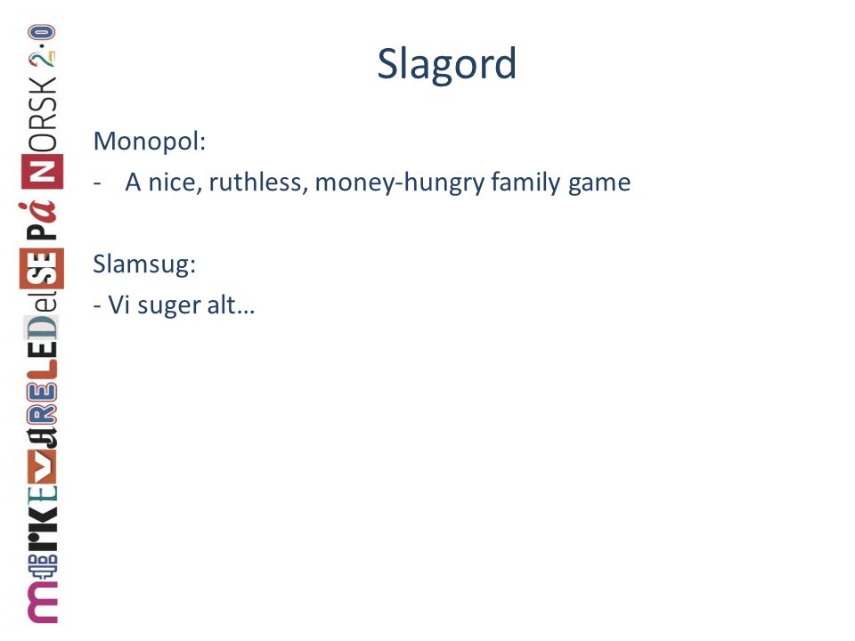 Slagord Monopol: A nice, ruthless, money-hungry family game Slamsug:
