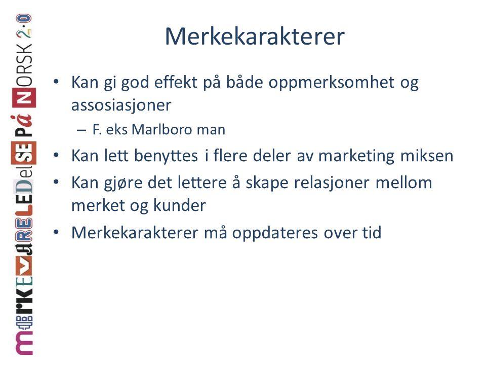 Merkekarakterer Kan gi god effekt på både oppmerksomhet og assosiasjoner. F. eks Marlboro man. Kan lett benyttes i flere deler av marketing miksen.