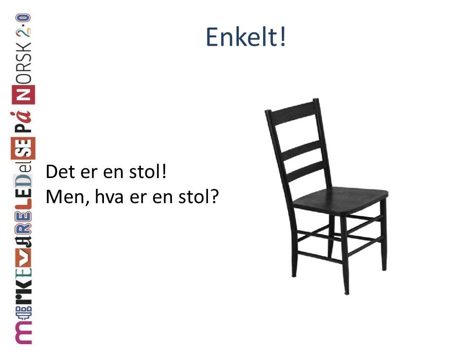 Enkelt! Det er en stol! Men, hva er en stol