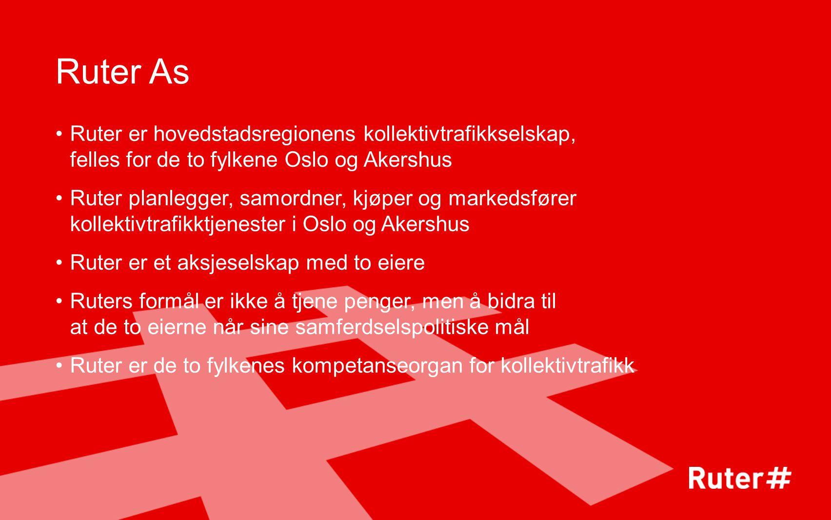 Ruter As Ruter er hovedstadsregionens kollektivtrafikkselskap, felles for de to fylkene Oslo og Akershus.