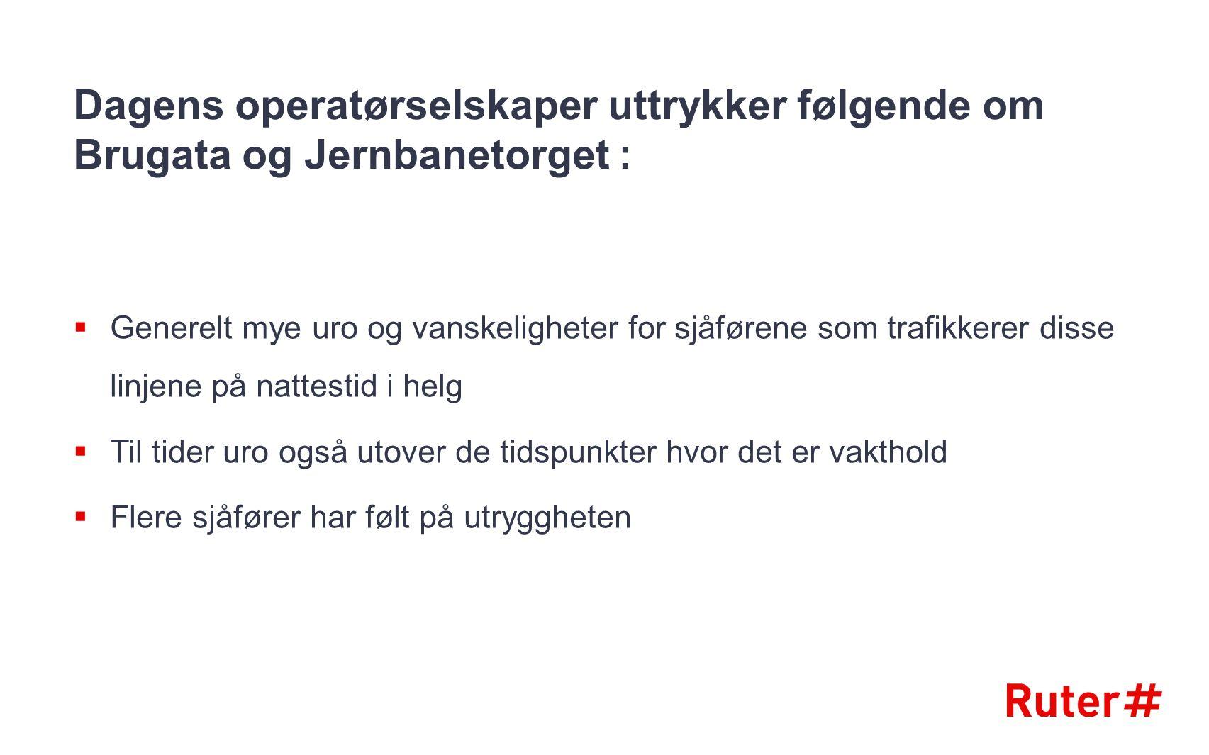 Dagens operatørselskaper uttrykker følgende om Brugata og Jernbanetorget :