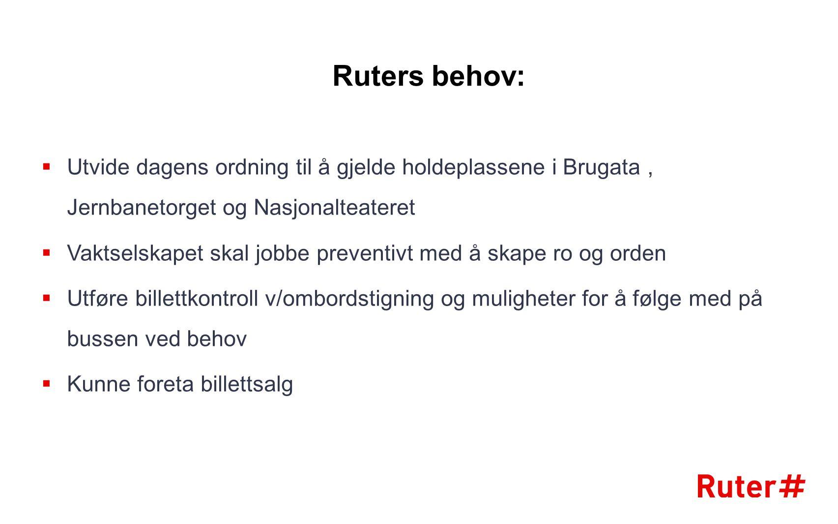 Ruters behov: Utvide dagens ordning til å gjelde holdeplassene i Brugata , Jernbanetorget og Nasjonalteateret.