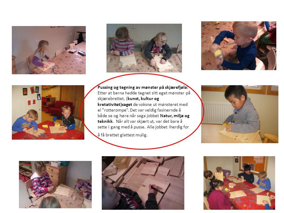Pussing og tegning av mønster på skjærefjøla: Etter at barna hadde tegnet sitt eget mønster på skjærebrettet, (kunst, kultur og kretativitet)saget de voksne ut mønsteret med ei rotterompe .