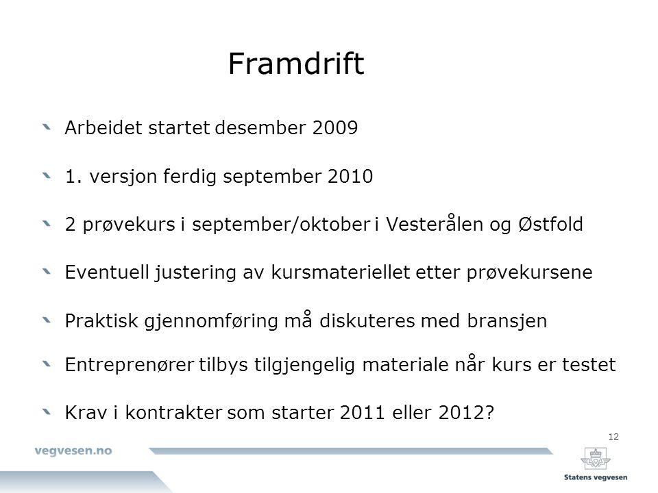 Framdrift Arbeidet startet desember 2009
