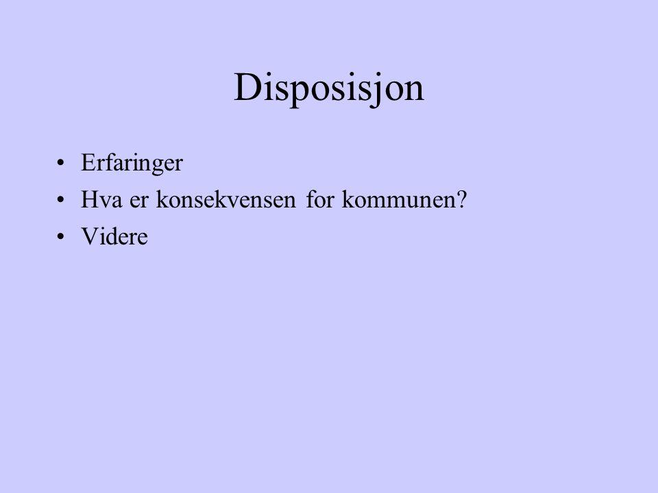 Disposisjon Erfaringer Hva er konsekvensen for kommunen Videre