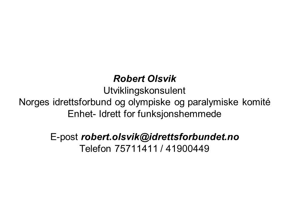 Robert Olsvik Utviklingskonsulent Norges idrettsforbund og olympiske og paralymiske komité Enhet- Idrett for funksjonshemmede E-post robert.olsvik@idrettsforbundet.no Telefon 75711411 / 41900449