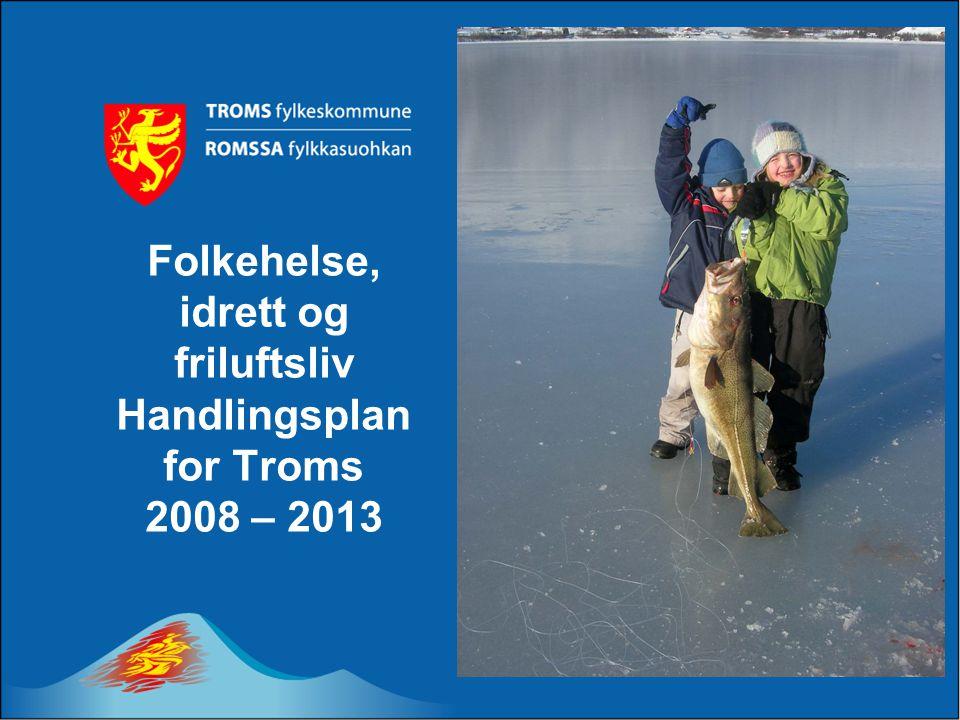 Folkehelse, idrett og friluftsliv Handlingsplan for Troms 2008 – 2013