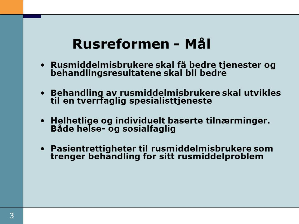Rusreformen - Mål Rusmiddelmisbrukere skal få bedre tjenester og behandlingsresultatene skal bli bedre.