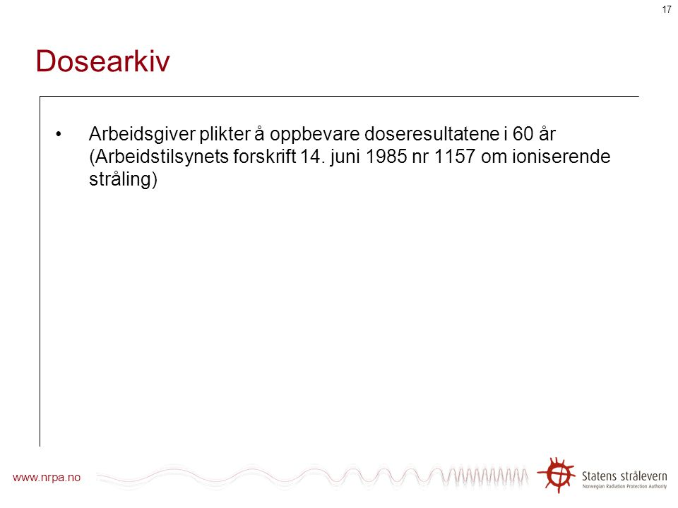 Dosearkiv Arbeidsgiver plikter å oppbevare doseresultatene i 60 år (Arbeidstilsynets forskrift 14.
