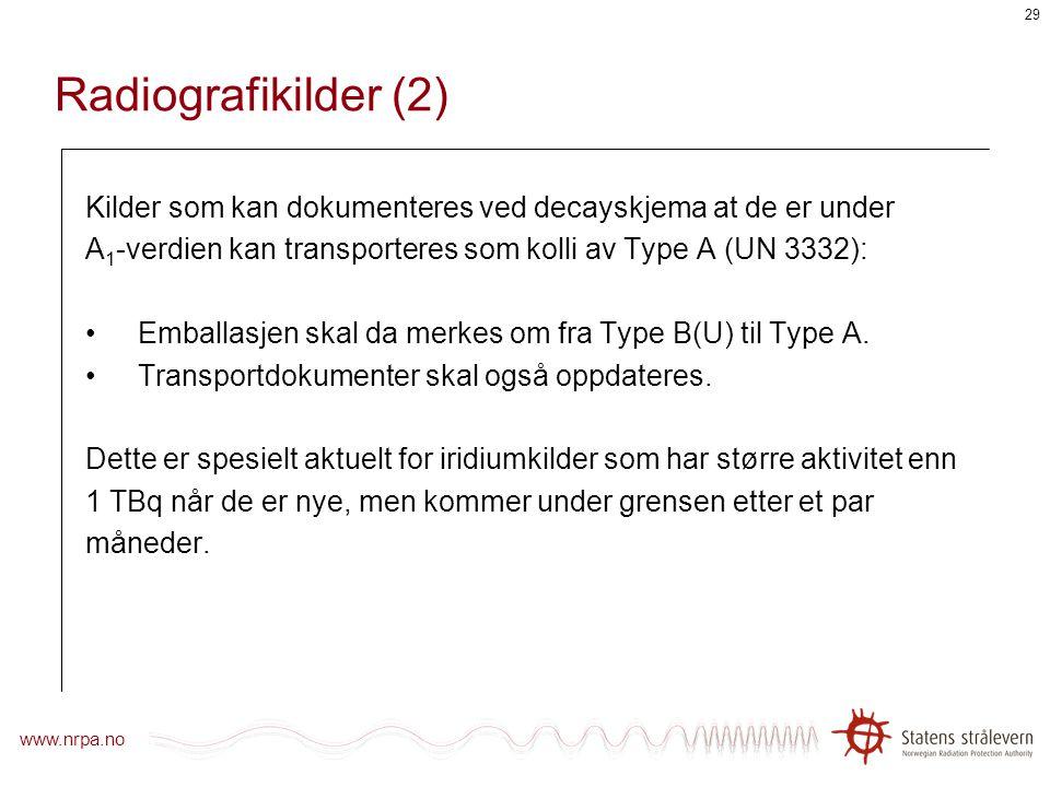 Radiografikilder (2) Kilder som kan dokumenteres ved decayskjema at de er under. A1-verdien kan transporteres som kolli av Type A (UN 3332):