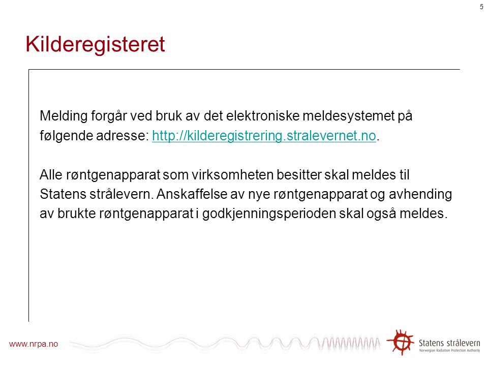 Kilderegisteret Melding forgår ved bruk av det elektroniske meldesystemet på. følgende adresse: http://kilderegistrering.stralevernet.no.
