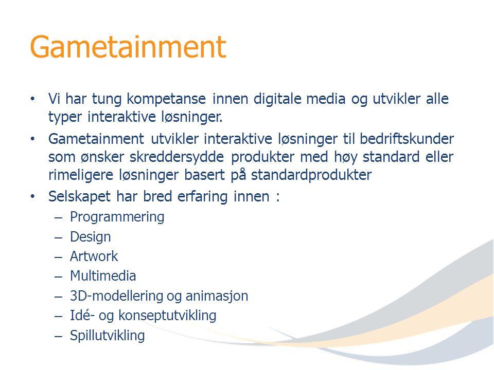 Gametainment Vi har tung kompetanse innen digitale media og utvikler alle typer interaktive løsninger.