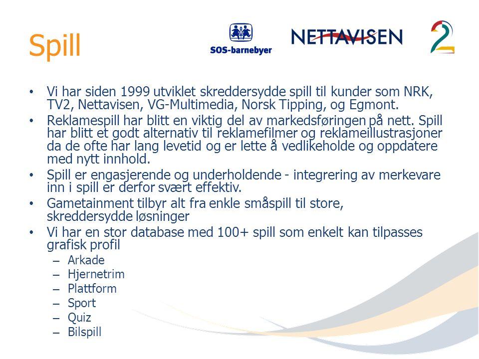 Spill Vi har siden 1999 utviklet skreddersydde spill til kunder som NRK, TV2, Nettavisen, VG-Multimedia, Norsk Tipping, og Egmont.