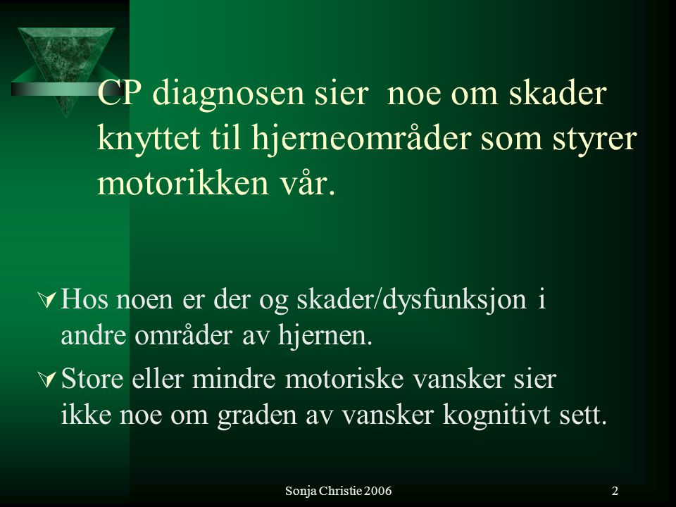 CP diagnosen sier noe om skader knyttet til hjerneområder som styrer motorikken vår.