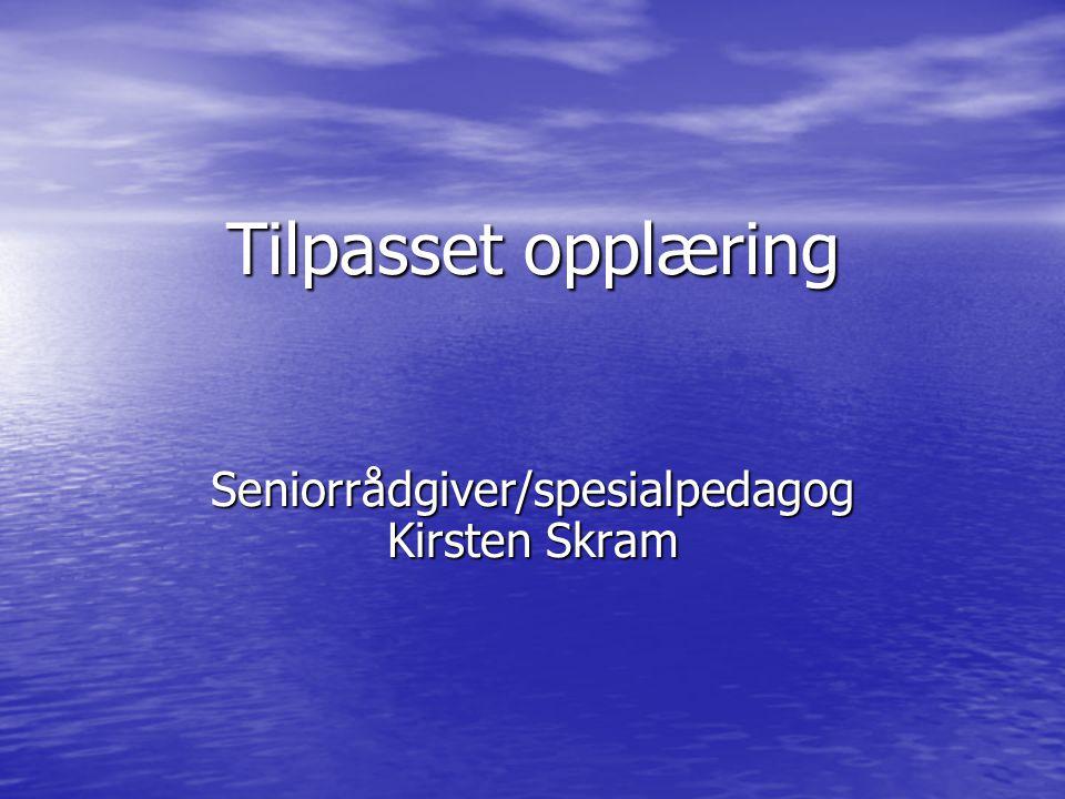 Tilpasset opplæring Seniorrådgiver/spesialpedagog Kirsten Skram
