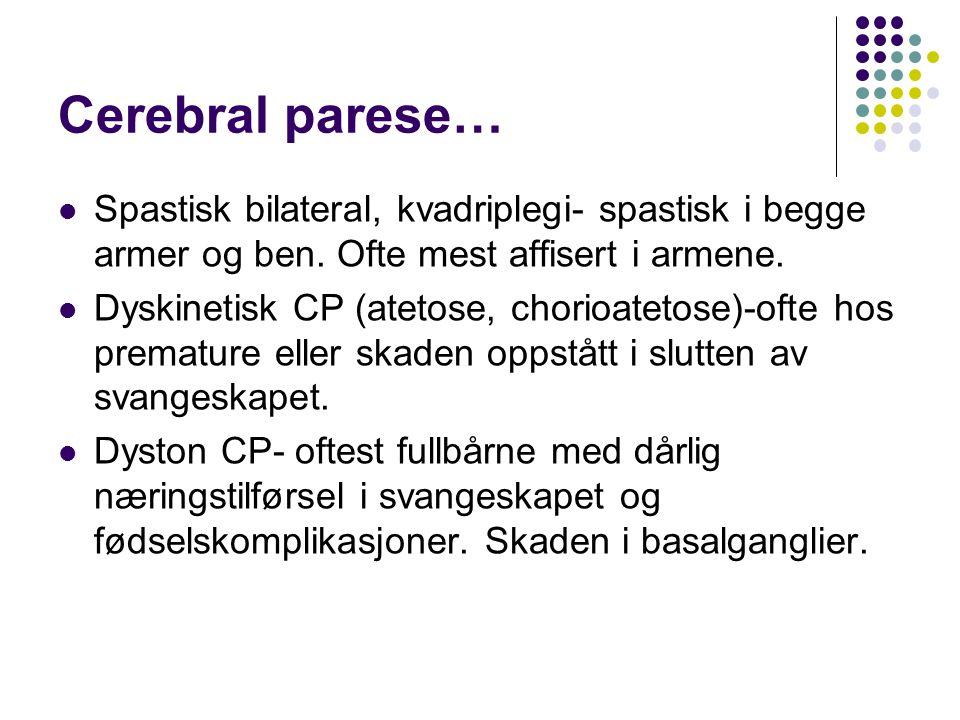 Cerebral parese… Spastisk bilateral, kvadriplegi- spastisk i begge armer og ben. Ofte mest affisert i armene.