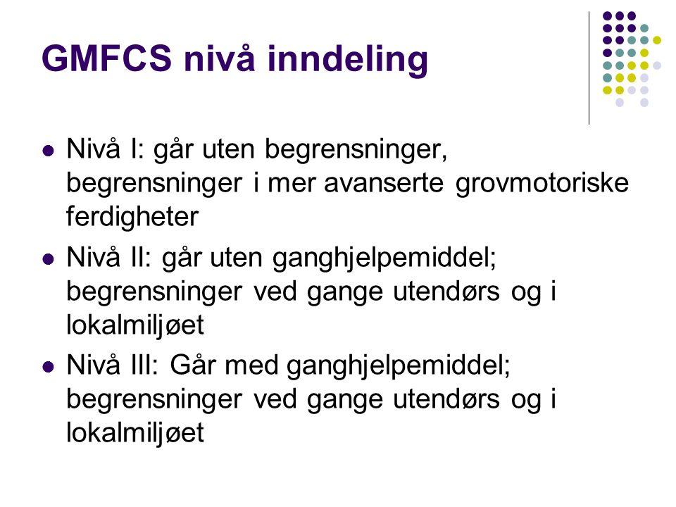 GMFCS nivå inndeling Nivå I: går uten begrensninger, begrensninger i mer avanserte grovmotoriske ferdigheter.
