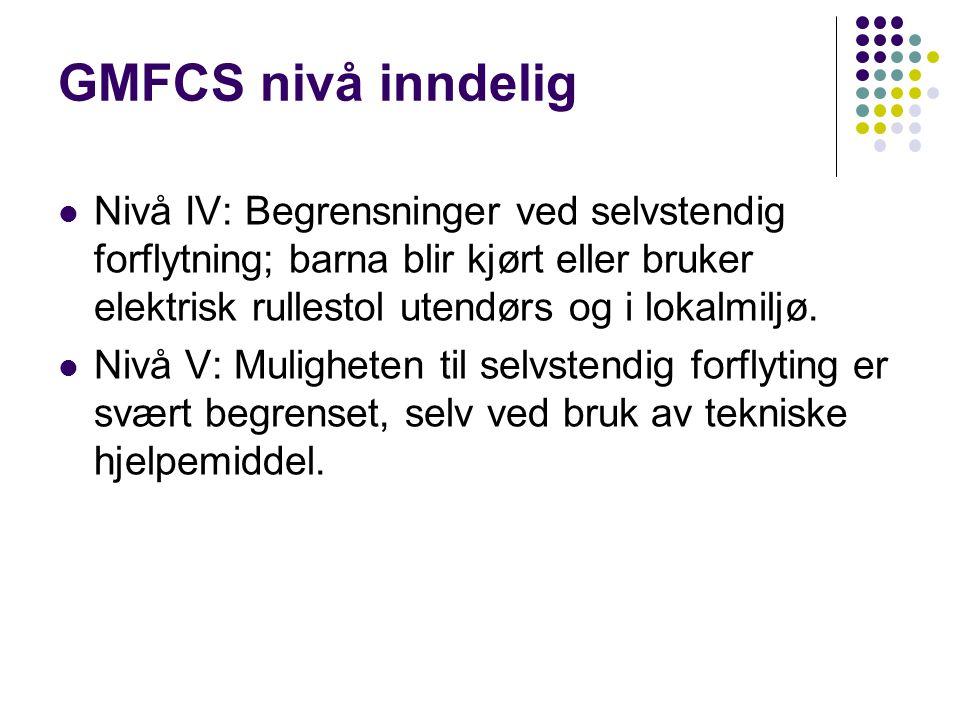 GMFCS nivå inndelig Nivå IV: Begrensninger ved selvstendig forflytning; barna blir kjørt eller bruker elektrisk rullestol utendørs og i lokalmiljø.