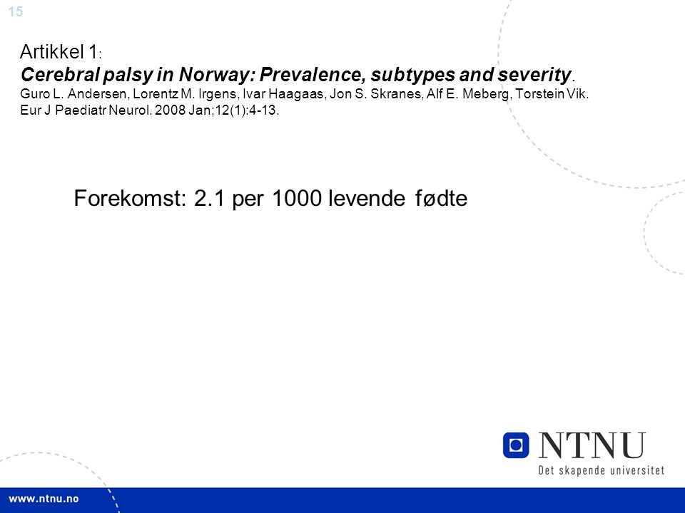 Forekomst: 2.1 per 1000 levende fødte