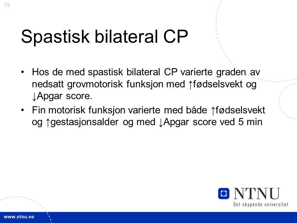 Spastisk bilateral CP Hos de med spastisk bilateral CP varierte graden av nedsatt grovmotorisk funksjon med ↑fødselsvekt og ↓Apgar score.
