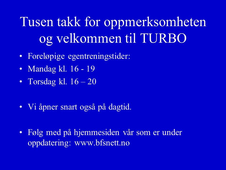 Tusen takk for oppmerksomheten og velkommen til TURBO