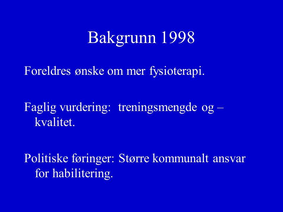 Bakgrunn 1998 Foreldres ønske om mer fysioterapi.