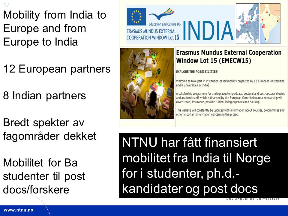 Mobility from India to Europe and from Europe to India 12 European partners 8 Indian partners Bredt spekter av fagområder dekket Mobilitet for Ba studenter til post docs/forskere