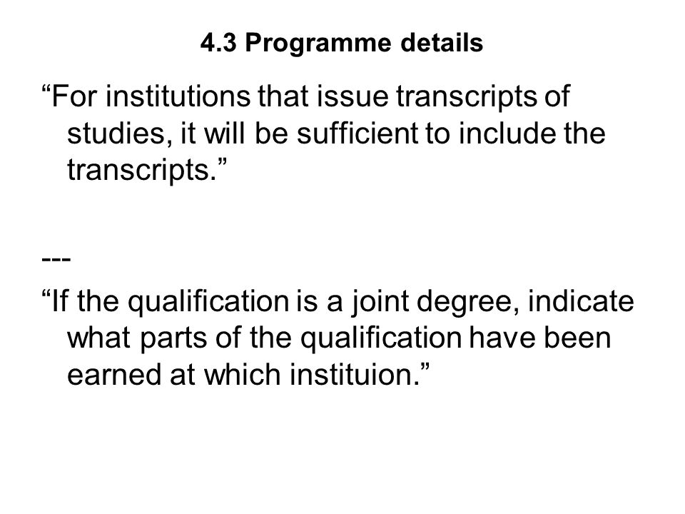 4.3 Programme details For institutions that issue transcripts of studies, it will be sufficient to include the transcripts.