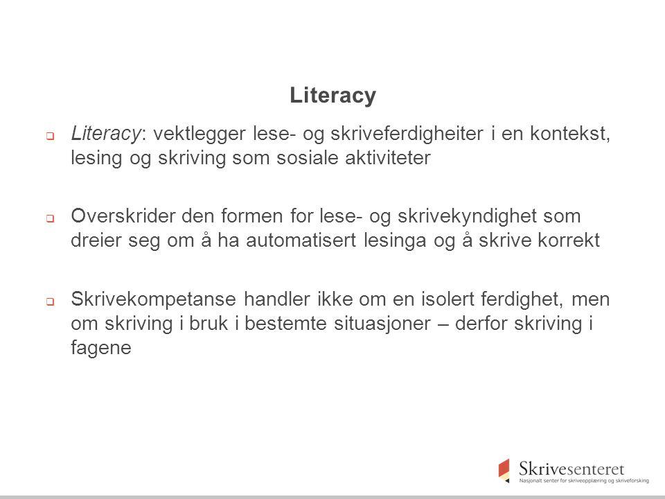 Literacy Literacy: vektlegger lese- og skriveferdigheiter i en kontekst, lesing og skriving som sosiale aktiviteter.