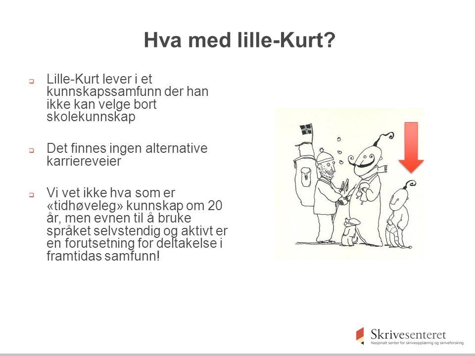 Hva med lille-Kurt Lille-Kurt lever i et kunnskapssamfunn der han ikke kan velge bort skolekunnskap.