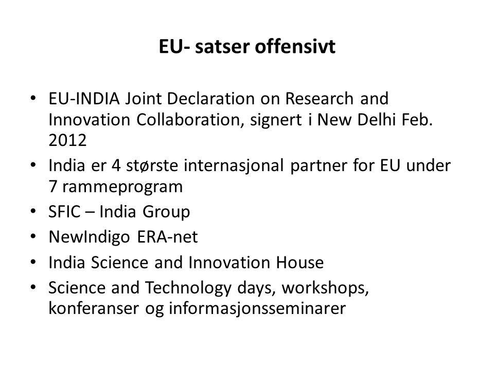 EU- satser offensivt EU-INDIA Joint Declaration on Research and Innovation Collaboration, signert i New Delhi Feb. 2012.