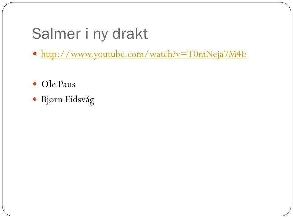 Salmer i ny drakt http://www.youtube.com/watch v=T0mNeja7M4E Ole Paus
